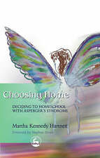 Choosing Home: Deciding to Homeschool with Asperger's Syndrome, Very Good Condit