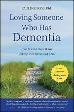 Loving Someone Who Has Dementia: How to Find Hope while Coping with Stress and