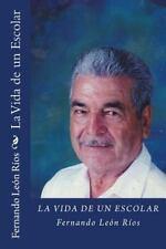 La Vida de un Escolar by Fernando León Ríos (2016, Paperback)