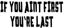if you aint first you're last  mud truck sticker vinyl funny car decal