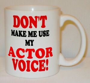 Don't Make Me Use My Actor Voice Mug Can Personalise Funny Acting Actress Gift