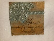 LIFE IS WHAT YOU MAKE IT - ALWAYS HAS BEEN - ALWAYS WILL BE CERAMIC PLAQUE
