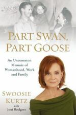 Part Swan, Part Goose : An Uncommon Memoir of Womanhood, Work, and Family by Swo