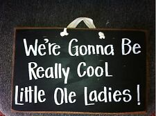 We're Gonna Be Really Cool Little old Ladies sign funny girlfriend gift Birthday