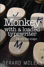 NEW Monkey with a loaded typewriter: Mostly true essays by Gerard McLean