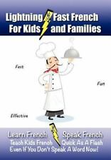 Lightning-Fast French For Kids And Families: Learn French, Speak French, Teach K