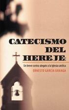 Catecismo Del Hereje : Un Breve Contra-Alegato a la Iglesia Catlica by...