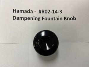 Hamada Dampening Fountain Knob  -  #R02-14-3