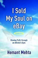 I Sold My Soul on eBay: Viewing Faith through an Atheist's Eyes by Mehta, Hemant