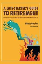A Late-Starter's Guide to Retirement: How to Quickly Get on Track for Your Retir
