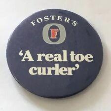 Vintage Badge Foster's - A Real Toe Curler - Beer Lager Australia 5.5cm Pin N005