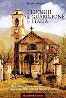 I luoghi di guarigione in Italia. Fonti, pietre, grotte e reliquie: una mappa...