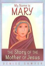 My Name Is Mary: The Story of the Mother of Jesus