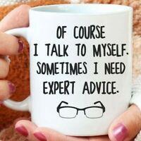 Expert Advice Mug Funny Coffee Mug Of Course I Talk To Myself Sometimes I Need