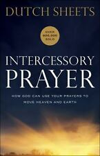 Intercessory Prayer: How God Can Use Your Prayers to Move Heaven and Earth, Shee