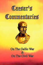 Caesar's Commentaries: On The Gallic War and On The Civil War by Julius Caesar