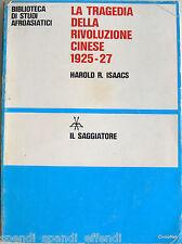 HAROLD R. ISAACS LA TRAGEDIA DELLA RIVOLUZIONE CINESE 1925-27 IL SAGGIATORE 1973