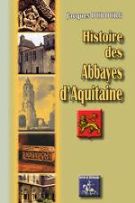 Histoire des Abbayes d'Aquitaine • Jacques Dubourg