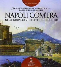 Napoli com'era nelle gouaches del Sette e Ottocento. Ediz. illustrata (