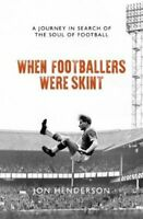 When Footballers Were Skint A Journey in Search of the Soul of ... 9781785904660