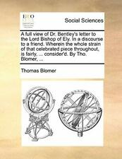 A full view of Dr. Bentley's letter to the Lord, Blomer, Thomas,,