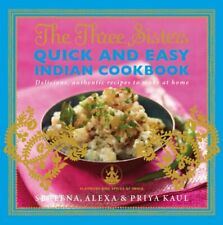 The Three Sisters Quick & Easy Indian Cookbook: Delicious, Aut... by Kaul, Priya
