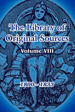 NEW The Library of Original Sources: Volume VIII (1800 - 1833)