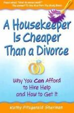 A Housekeeper Is Cheaper Than a Divorce: Why You Can Afford to Hire Help and How