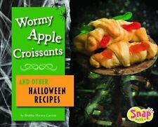 Wormy Apple Croissants and Other Halloween Recipes (Snap Books: Fun-ExLibrary
