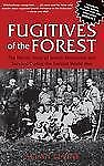 Fugitives of the Forest : The Heroic Story of Jewish Resistance and Survival...