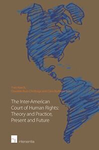 The Inter-American Court of Human Rights: Theory and Practice, Present and Futur