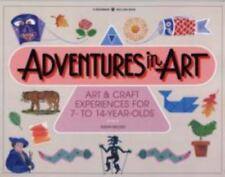 Adventures in Art: Art and Craft Experiences for 7-To 14-Year-Olds