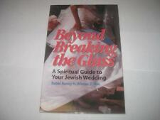 Beyond Breaking the Glass: A Spiritual Guide to Your Jewish Wedding by Nancy H W