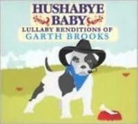 HUSHABYE BABY: LULLABY RENDITIONS OF GARTH BROOKS (CD)