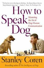 How to Speak Dog : Mastering the Art of Dog-Human Communication by Stanley...