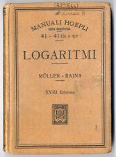 Manuale HOEPLI Muller Rajna LOGARITMI 1924 LEGGI BENE