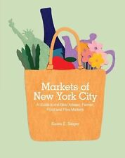 Markets of New York City: A Guide to the Best Artisan, Farmer, Food, and Flea