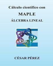 Calculo Cientifico con MAPLE. Algebra Lineal by Cesar Perez (2013, Paperback)