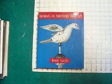 vintage book: ANIMALS IN AMERICAN FOLK ART by Wendy Lavitt, 1990 nice