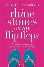 Rhinestones on My Flip-Flops : How to Make Life Choices That Sparkle and...