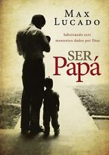 Ser papá: Saboreando esos momentos dados por Dios (Spanish Edition), Lucado, Max