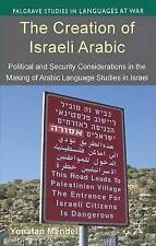 The Creation of Israeli Arabic: Security and Politics in Arabic S by Mendel, Y.