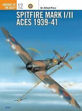 Aircraft of the Aces Ser.: Spitfire Mark I/II Aces 1939-41 12 by Alfred Price...