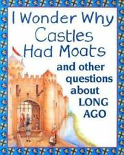I Wonder Why Castles Had Moats: and Other Questions About Long Ago Smith, Miran