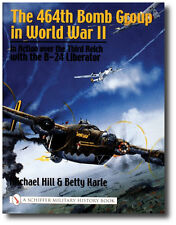 Schiffer Military History: The 464th Bomb Group in WWII : In Action over the...
