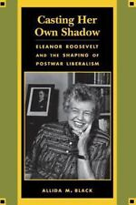 Casting Her Own Shadow : Eleanor Roosevelt and the Shaping of Postwar...