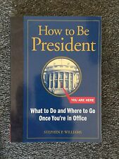How to Be President What to Do Once You're in Office by Stephen P. Williams Book