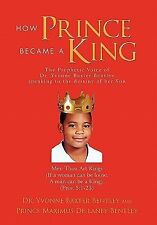 How Prince Became A King by Yvonne Baxter Bentley and Prince Maximus De-Laney...