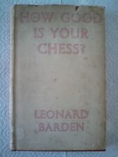 HOW GOOD IS YOUR CHESS? LEONARD BARDEN