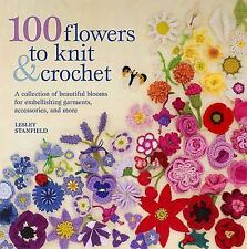 100 Flowers to Knit & Crochet Book A Collection of Beautiful Blooms Embellishing
